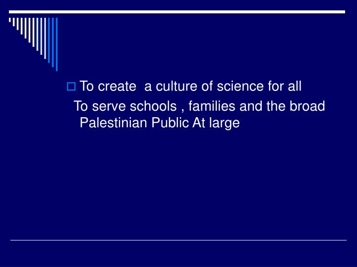 To create  a culture of science for all