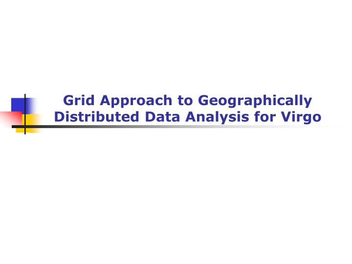 Grid Approach to Geographically Distributed Data Analysis for Virgo