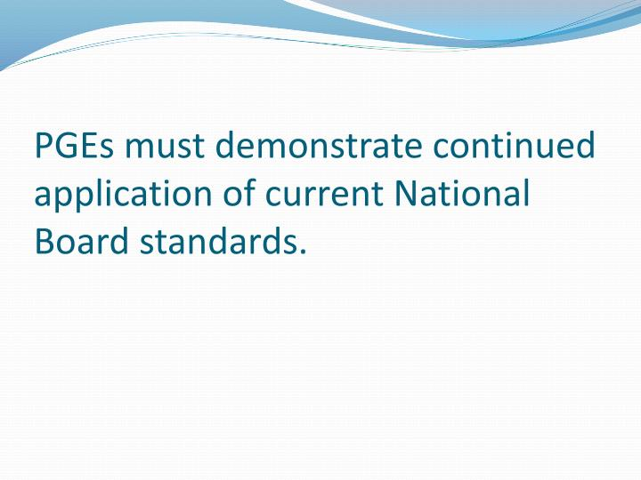 PGEs must demonstrate continued application of current National Board standards.