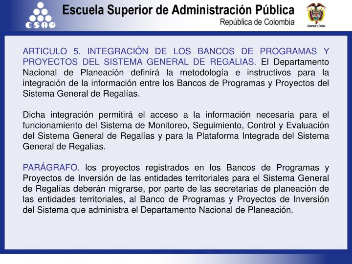 ARTICULO 5. INTEGRACIÓN DE LOS BANCOS DE PROGRAMAS Y PROYECTOS DEL SISTEMA GENERAL DE REGALIAS.