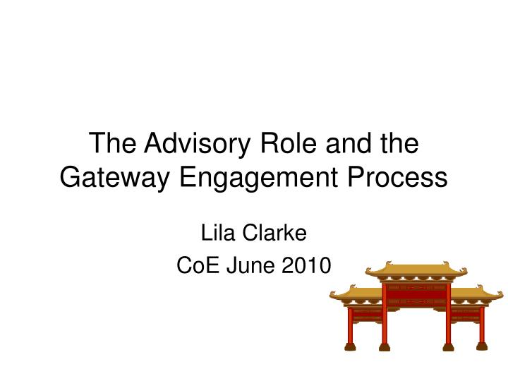 The advisory role and the gateway engagement process