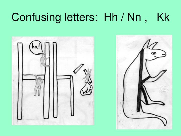Confusing letters:  Hh / Nn ,   Kk
