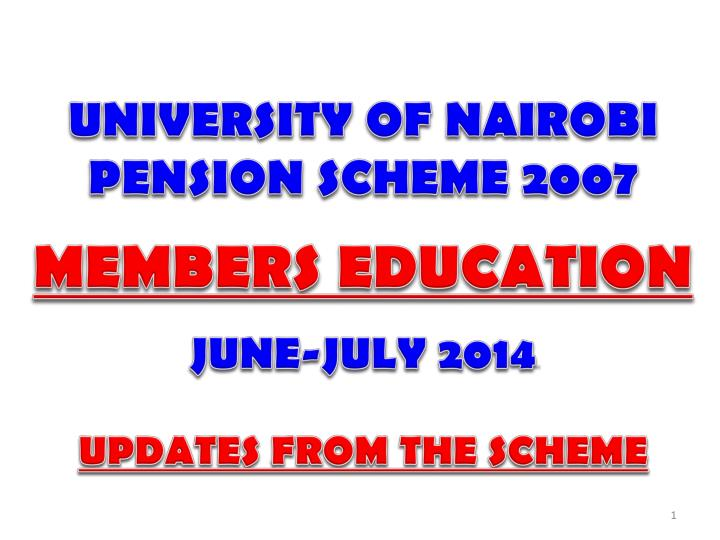 University of nairobi pension scheme 2007 members education june july 2014 updates from the scheme