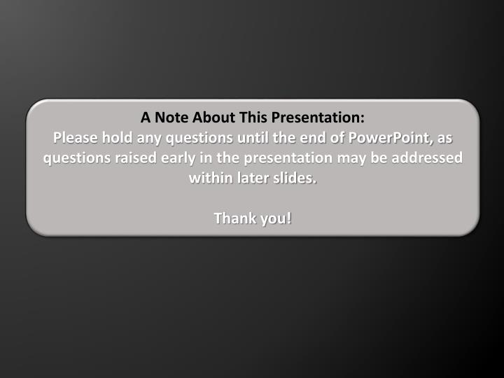 A Note About This Presentation: