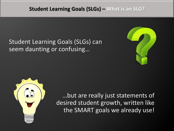 Student Learning Goals (SLGs) –