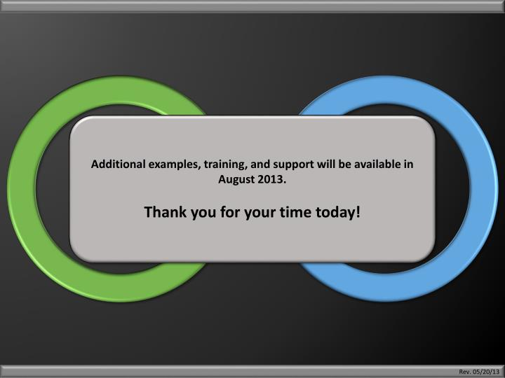 Additional examples, training, and support will be available in August 2013.