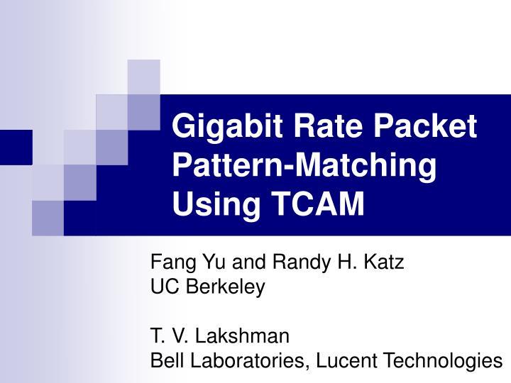 gigabit rate packet pattern matching using tcam n.