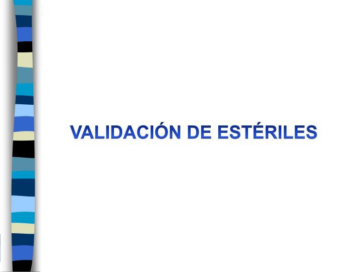 VALIDACIÓN DE ESTÉRILES