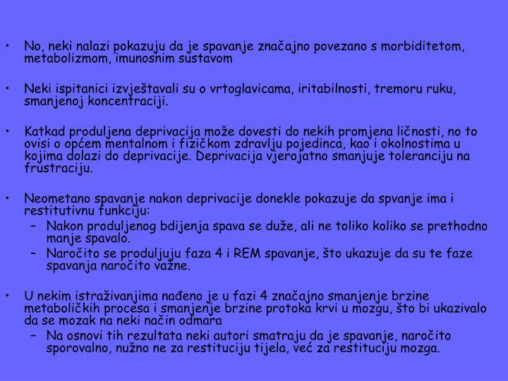 No, neki nalazi pokazuju da je spavanje značajno povezano s morbiditetom, metabolizmom, imunosnim sustavom
