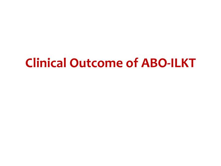 Clinical Outcome of ABO-ILKT