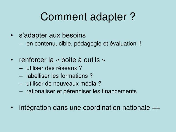 Comment adapter ?