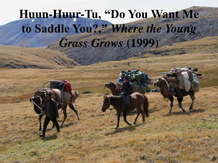 huun huur tu do you want me to saddle you where the young grass grows 1999 n.