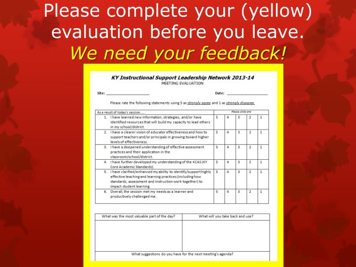 Please complete your (yellow) evaluation before you leave.