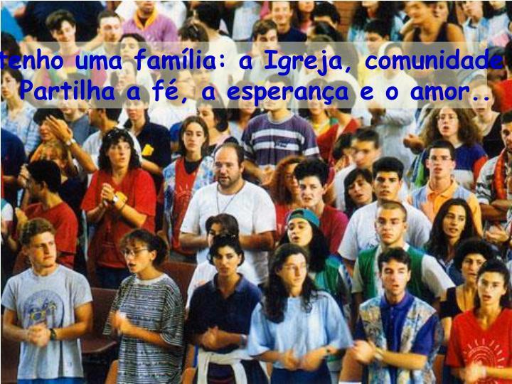 Eu tenho uma família: a Igreja, comunidade que