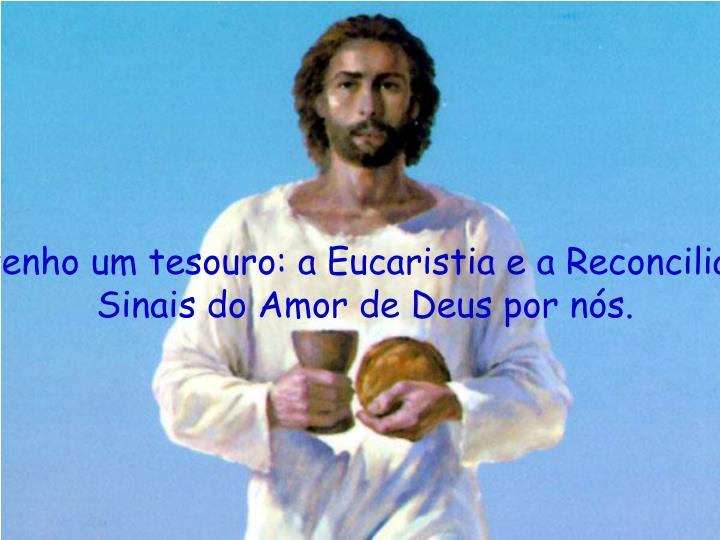 Eu tenho um tesouro: a Eucaristia e a Reconciliação,