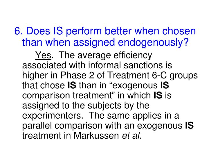 6. Does IS perform better when chosen than when assigned endogenously?