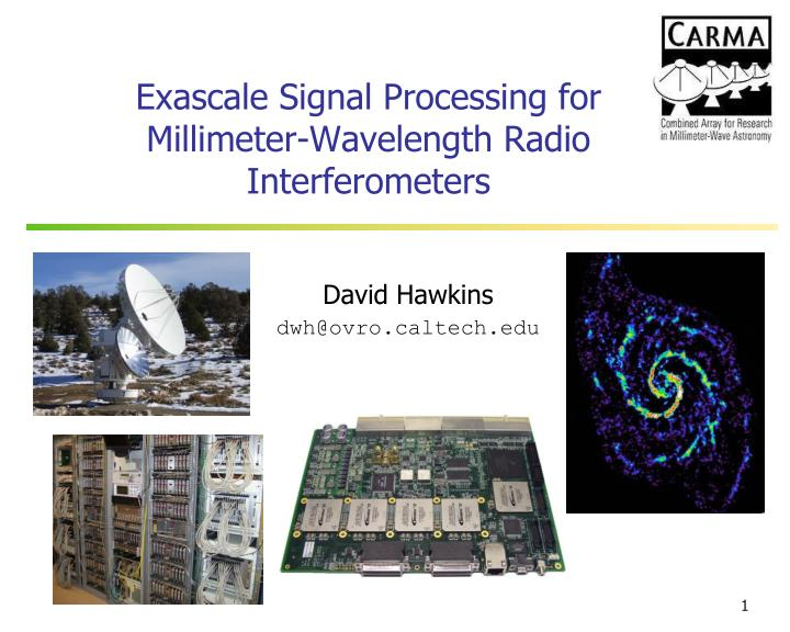 exascale signal processing for millimeter wavelength radio interferometers n.