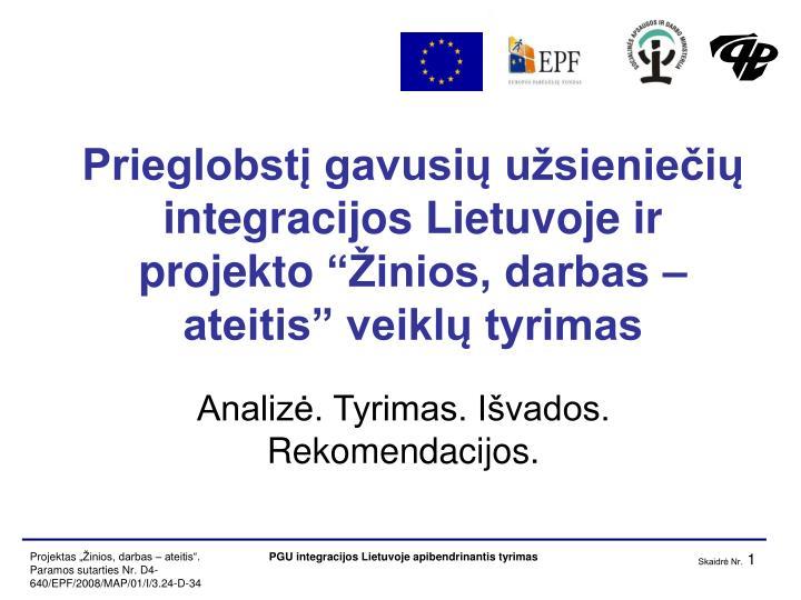 prieglobst gavusi u sienie i integracijos lietuvoje ir projekto inios darbas ateitis veikl tyrimas n.