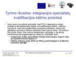 tyrimo i vados integracijos specialist kvalifikacijos k limo poreikiai