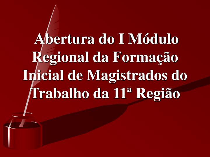 Abertura do I Módulo Regional da Formação Inicial de Magistrados do Trabalho da 11ª Região