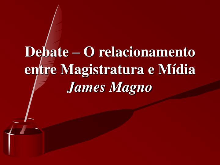 Debate – O relacionamento entre Magistratura e Mídia