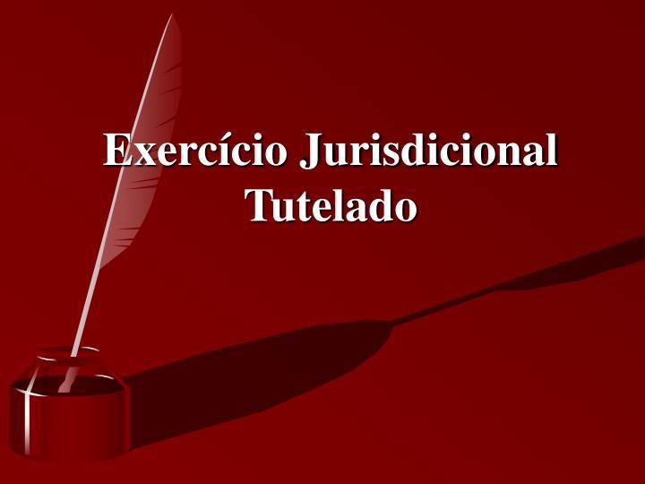 Exercício Jurisdicional Tutelado