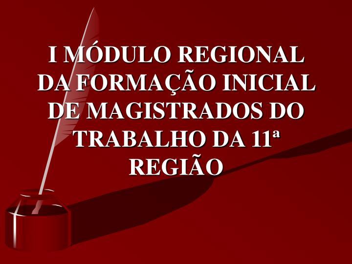 I m dulo regional da forma o inicial de magistrados do trabalho da 11 regi o