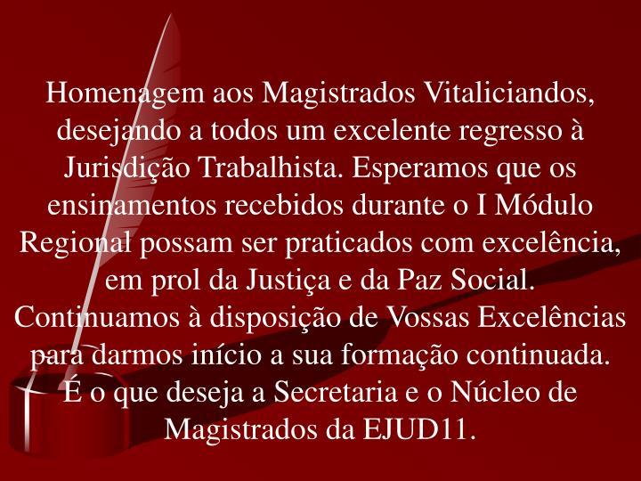 Homenagem aos Magistrados Vitaliciandos, desejando a todos um excelente regresso à Jurisdição Tra...