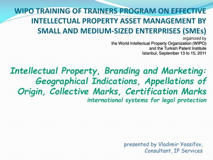 WIPO TRAINING OF TRAINERS PROGRAM ON EFFECTIVE INTELLECTUAL PROPERTY ASSET MANAGEMENT BY SMALL AND M...