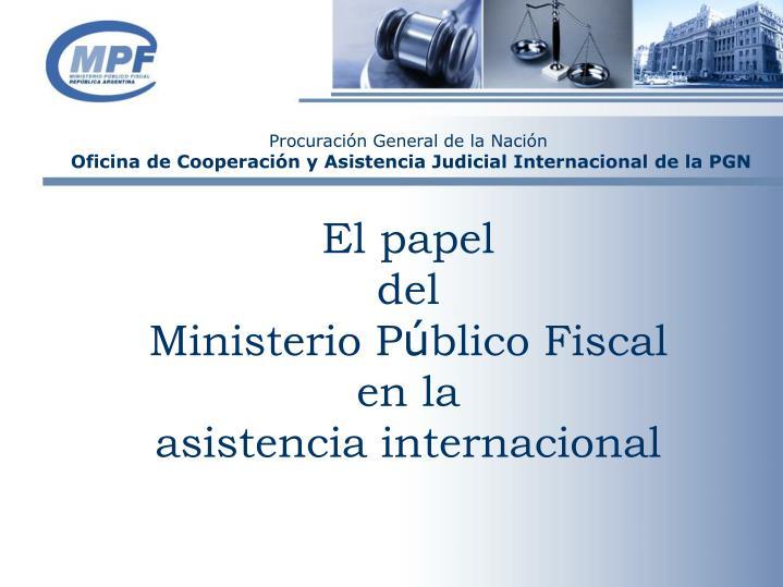 el papel del ministerio p blico fiscal en la asistencia internacional n.