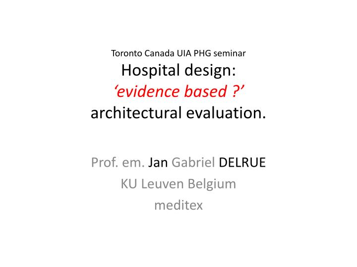 Toronto canada uia phg seminar hospital design evidence based architectural evaluation