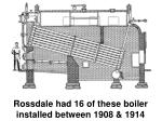 rossdale had 16 of these boiler installed between 1908 1914