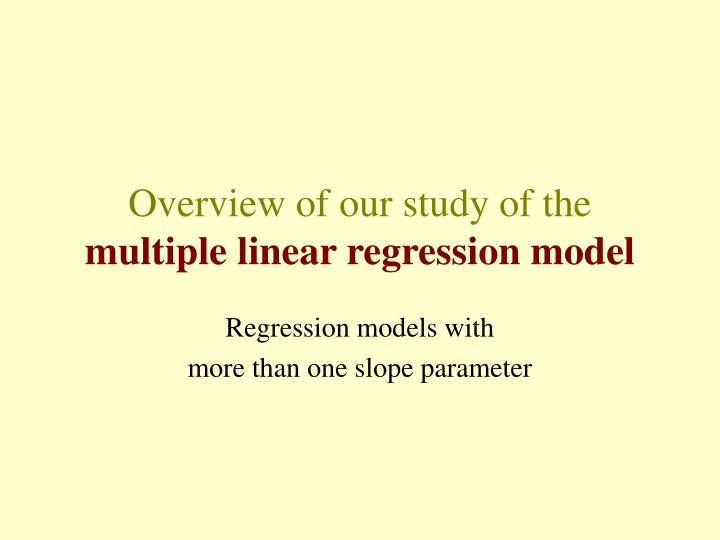 overview of our study of the multiple linear regression model n.
