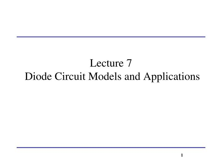 lecture 7 diode circuit models and applications n.