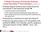 a recent success of axiomatic analysis lower bounding tf normalization lv zhai 11
