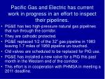 pacific gas and electric has current work in progress in an effort to inspect their pipelines