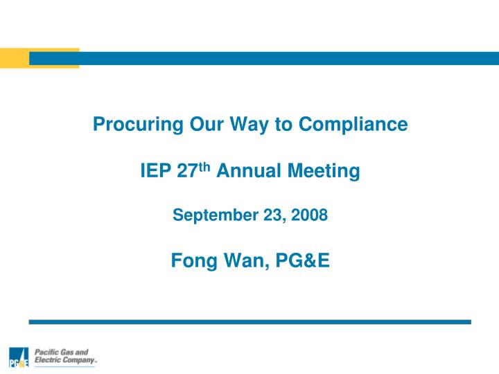 procuring our way to compliance iep 27 th annual meeting september 23 2008 fong wan pg e n.