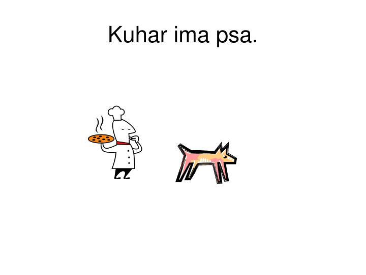 Kuhar ima psa.