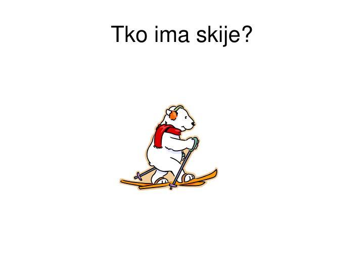 Tko ima skije?