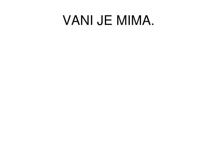 VANI JE MIMA.