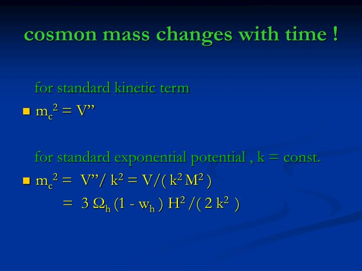 cosmon mass changes with time !