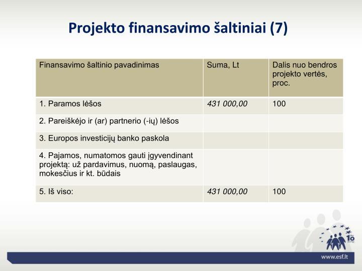 Projekto finansavimo šaltiniai (7)