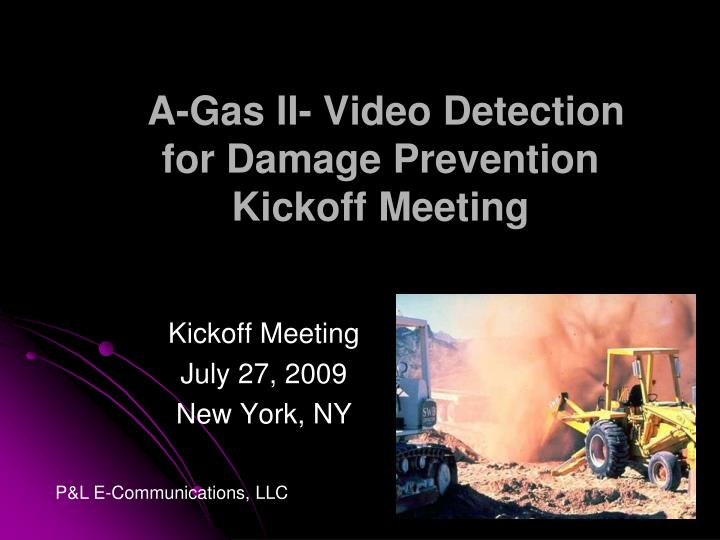 a gas ii video detection for damage prevention kickoff meeting n.