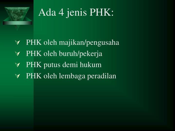 Ada 4 jenis PHK: