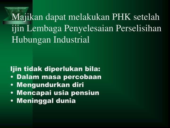 Majikan dapat melakukan PHK setelah ijin Lembaga Penyelesaian Perselisihan Hubungan Industrial