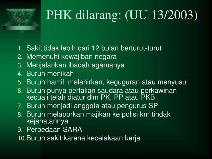 PHK dilarang: (UU 13/2003)
