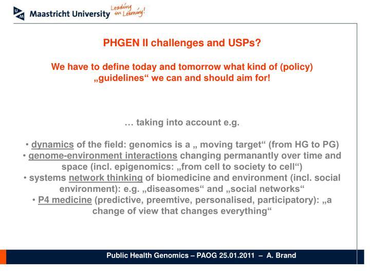 PHGEN II challenges and USPs?