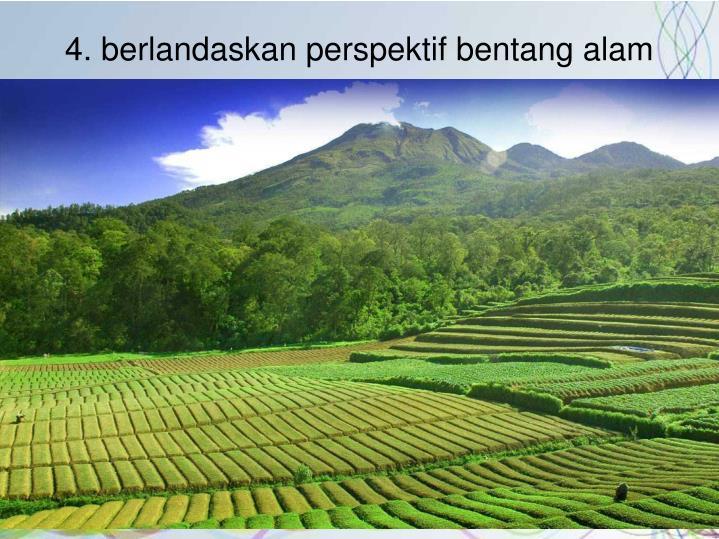 4. berlandaskan perspektif bentang alam