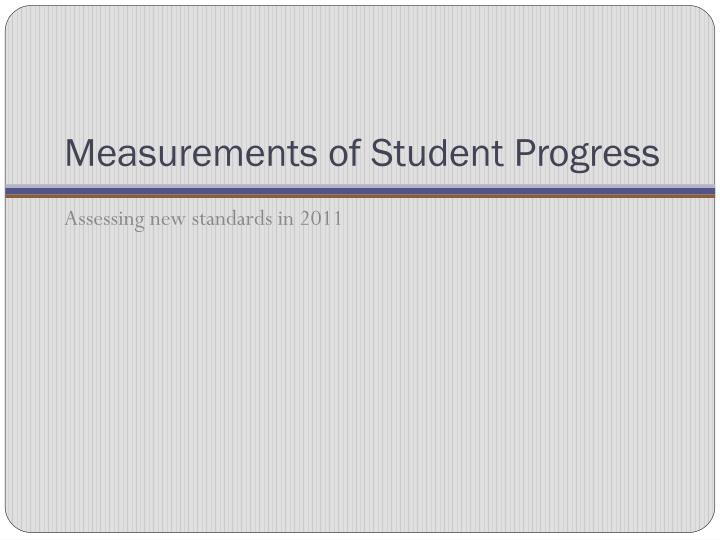 Measurements of Student Progress