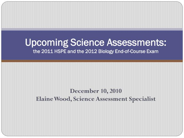 Upcoming science assessments the 2011 hspe and the 2012 biology end of course exam
